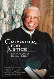 Crusader for Justice - Federal Judge Damon J. Keith ebook by Peter J. Hammer,Trevor W. Coleman,Mitch Albom