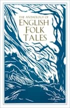 The Anthology of English Folk Tales eBook by Folk Tales Authors