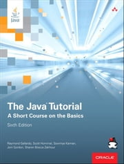 The Java Tutorial - A Short Course on the Basics ebook by Raymond Gallardo,Scott Hommel,Sowmya Kannan,Joni Gordon,Sharon Biocca Zakhour