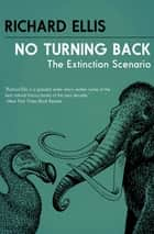 No Turning Back - The Extinction Scenario ebook by Richard Ellis