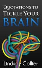 Quotations to Tickle Your Brain ebook by Lindsay Collier