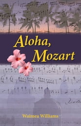 Aloha, Mozart ebook by Waimea Williams