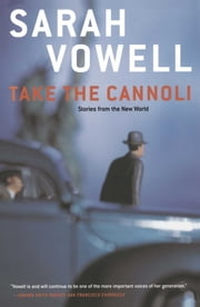Take the Cannoli - Stories From the New World ebook by Sarah Vowell