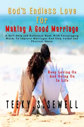 God's Endless Love For Making A Good Marriage ebook by Teeky Sewell