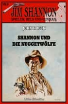 Shannon #5: Shannon und die Nuggetwölfe ebook by John F. Beck