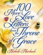100 More Love Letters from the Throne of Grace - Devotional Journal ebook by Nichole Marbach