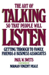 The Art of Talking So That People Will Listen - Getting Through to Family, Friends & Business Associates ebook by Paul W. Swets