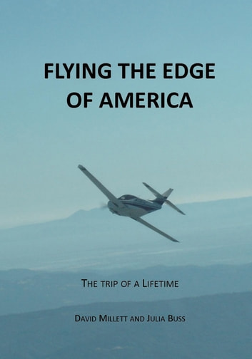 Flying the Edge of America, a trip of a lifetime ebook by David Millett, Julia Buss