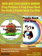 Box Set Children's Books: Frog Pictures & Frog Facts Book For Kids & Panda Book For Kids - Intriguing & Interesting Fun Animal Facts: 2 In 1 Box Set Animal Kid Books - Discovery Kids Books & Rhyming Books For Children ebook by Kate Cruise