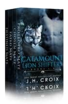 Catamount Lion Shifters, Books 1 - 4 ebook by J.H. Croix