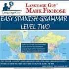 Easy Spanish Grammar: Level Two audiobook by Mark Frobose