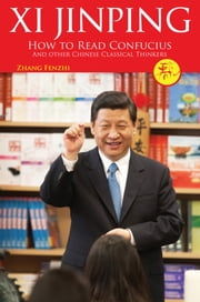 Xi Jinping: How to Read Confucius and Other Chinese Classical Thinkers ebook by CN Times Books Inc.