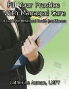 Fill Your Practice with Managed Care: A Guide for Behavioral Health Practitioners ebook by Catherine Auman