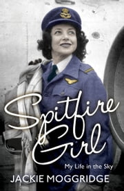 Spitfire Girl - My Life in the Sky ebook by Jackie Moggridge