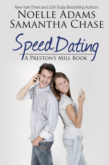 Speed Dating - Preston's Mill, #2 ebook by Noelle Adams,Samantha Chase