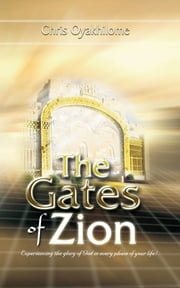 The Gates of Zion ebook by Pastor Chris Oyakhilome PhD