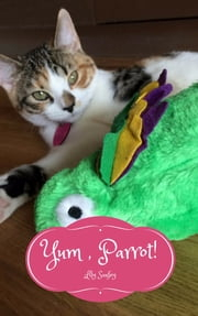 Yum, Parrot! - Musings of a Cat #6 ebook by Lily Sanfey