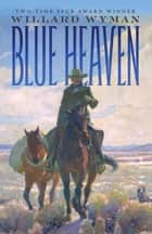 Blue Heaven - A Novel ebook by Willard Wyman
