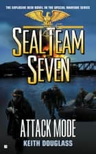 Seal Team Seven #20 - Attack Mode ebook by Keith Douglass