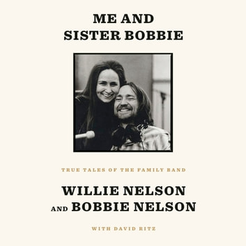 Me and Sister Bobbie - True Tales of the Family Band audiobook by Willie Nelson,Bobbie Nelson,David Ritz