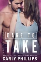Dare to Take ebook by Carly Phillips