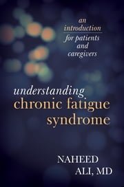 Understanding Chronic Fatigue Syndrome - An Introduction for Patients and Caregivers ebook by Naheed Ali