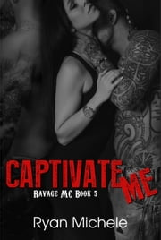 Captivate Me (Ravage MC#5) - Ravage MC, #5 ebook by Ryan Michele