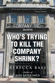 COMPANY INC: 2nd editon - WHO'S TRYING TO KILL THE COMPANY SHRINK? 2nd Edition ebook by Rebecca Bass
