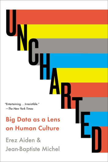 Uncharted - Big Data as a Lens on Human Culture ebook by Erez Aiden,Jean-Baptiste Michel