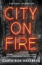 City on Fire ebook by Garth Risk Hallberg