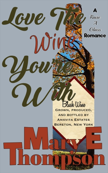 Love The Wine You're With - A small town romance ebook by Mary E Thompson