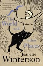 The World and Other Places ebook by Jeanette Winterson