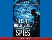 Secret Intelligence And Spies - Los Alamos and the Pantex Plant Photos VOL. 1 ebook by Ivan Rolig