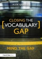 Closing the Vocabulary Gap ebook by Alex Quigley