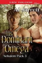 His Dominant Omega ebook by AJ Jarrett