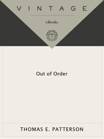 Out of Order - An incisive and boldly original critique of the news media's domination of Ameri ebook by Thomas E. Patterson