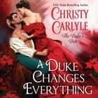A Duke Changes Everything - The Duke's Den audiobook by Christy Carlyle