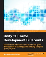 Unity 2D Game Development Blueprints ebook by Abdelrahman Saher