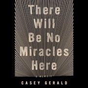 There Will Be No Miracles Here - A Memoir audiobook by Casey Gerald
