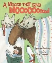 A Moose That Says Moo ebook by Jennifer Hamburg,Sue Truesdell