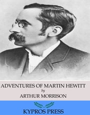 Adventures of Martin Hewitt ebook by Arthur Morrison