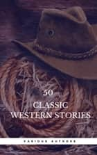 50 Classic Western Stories You Should Read (Book Center) - The Last Of The Mohicans, The Log Of A Cowboy, Riders of the Purple Sage, Cabin Fever, Black Jack... ebooks by Zane Grey, Book Center, James Fenimore Cooper,...