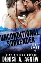 Unconditional Surrender - Hot Zone, #2 ebook by Denise A. Agnew