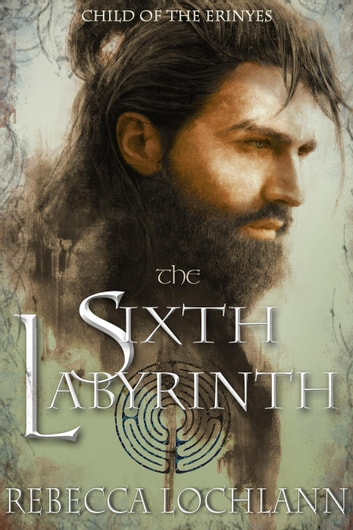 The Sixth Labyrinth - The Child of the Erinyes, #5 ebook by Rebecca Lochlann