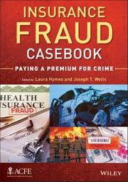 Insurance Fraud Casebook - Paying a Premium for Crime ebook by Laura Hymes,Joseph T. Wells