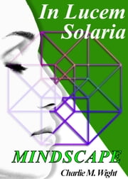 In Lucem Solaria: Mindscape ebook by Charlie M. Wight
