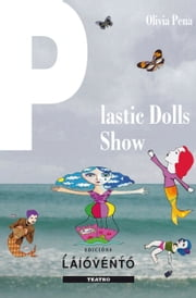 Plastic dolls show ebook by Olivia Pena