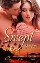 Swept Away! - 3 Book Box Set ebook by Lucy Gordon, Daphne Clair, Joanna Neil
