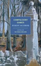 Compulsory Games ebook by Robert Aickman, Victoria Nelson, Victoria Nelson