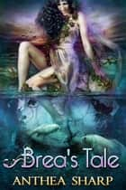 Brea's Tale - A Feyland Novella ebook by Anthea Sharp